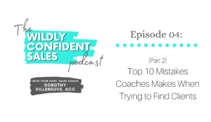 {Part 2} The Top 10 Mistakes Coaches Make When Trying to Find Clients
