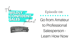 Afraid You're an Amateur Salesperson but Want to be a Professional? Learn How Now!