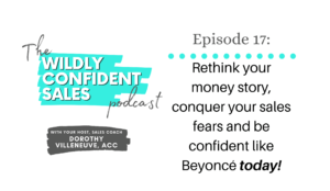 Rethink Your Money Story, Conquer Your Sales Fears and Be Confident Like Beyoncé Today